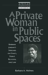 A Private Woman in Public Spaces: Barbara Jordan's Speeches on Ethics, Public Religion, and Law (African American Religious Thought and L)
