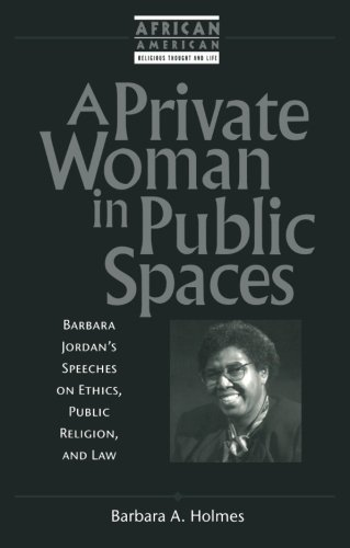 A Private Woman in Public Spaces: Barbara Jordan's Speeches on Ethics, Public Religion, and Law (African American Religious Thought and Life)