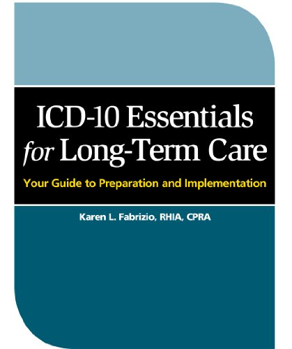 ICD-10 Essentials for Long-Term Care: Your Guide to Preparation and Implementation by HCPro, Inc.