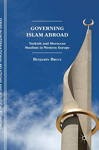Governing Islam Abroad: Turkish and Moroccan Muslims in Western Europe