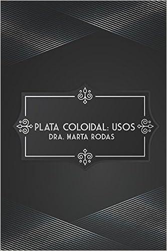 Plata Coloidal: Usos: Amazon.es: Marta Rodas, Sr Sergio Peralta, David Corrales: Libros