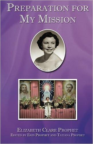 Preparation for My Mission: Elizabeth Clare Prophet, Erin L