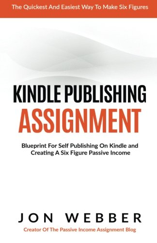 Kindle Publishing Assignment - Blueprint For Self Publishing And Making A Six F