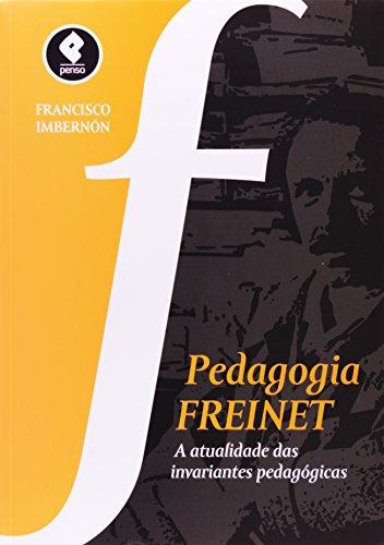 Pedagogia Freinet. A Atualidade das Invariantes Pedagógicas