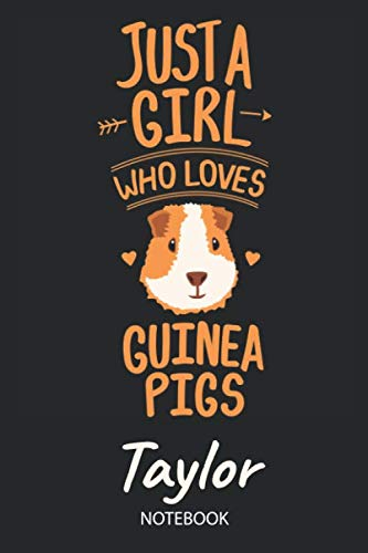 Just A Girl Who Loves Guinea Pigs - Taylor - Notebook: Cute Blank Lined Personalized & Customized Guinea Pig Name School Notebook / Journal for Girls ... School, Birthday, Christmas & Name Day Gift.