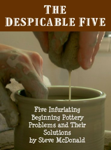 The Despicable Five - Five Infuriating Beginning Pottery Problems and Their Solutions -