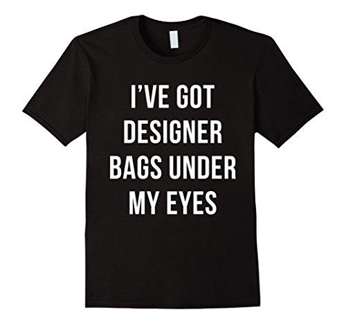 I Ve Got Eye Bags - 8