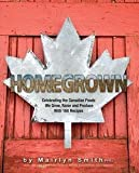 img - for Homegrown : Celebrating the Canadian Foods We Grow, Raise and Produce (Paperback)--by Mairlyn Smith [2016 Edition] book / textbook / text book