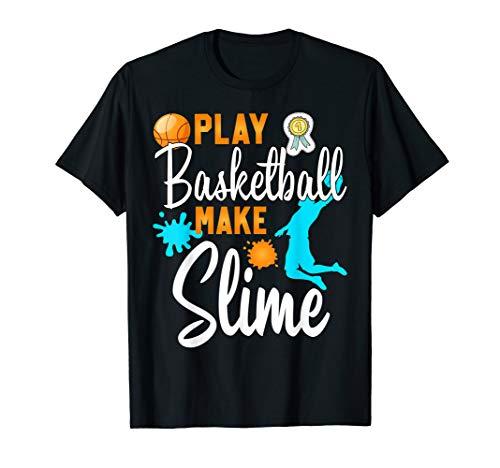 Funny Basketball Slime t-shirt player girl make Life -