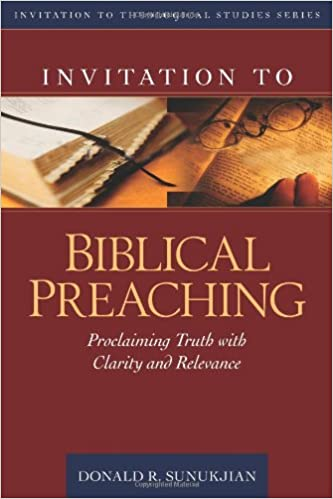 Invitation To Biblical Preaching Proclaiming Truth With Clarity And