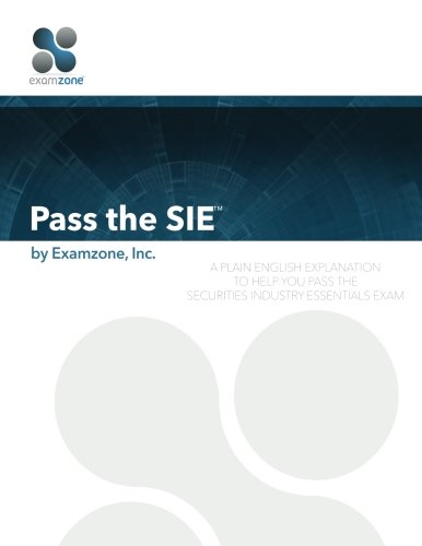 Pass The SIE: A Plain English Explanation To Help You Pass The Securities Industry Essentials Exam