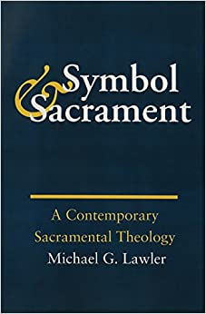 Symbol and Sacrament:: A Contemporary Sacramental Theology.
