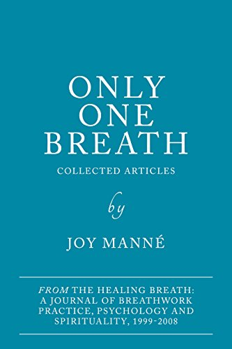 Only One Breath: Collected Articles by Joy Manné from The Healing Breath: A Journal of Breathwork Practice, Psychology and Spirituality (English Edition)
