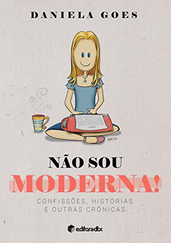Não sou moderna!: Confissões, histórias e outras crônicas (Portuguese Edition)