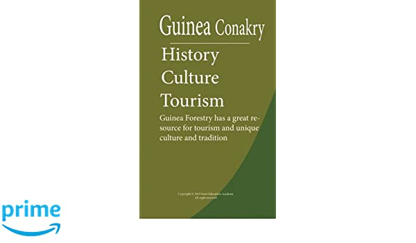 History, Culture and Tourism Guinea Conakry: Guinea Forestry