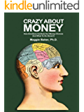 Crazy About Money: How Emotions Confuse Our Money Choices and What To Do About It