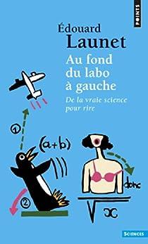 Au fond du labo à gauche - De la vraie science pour rire par Launet