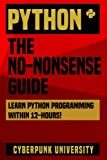 img - for Python: The No-Nonsense Guide: Learn Python Programming Within 12 Hours! book / textbook / text book