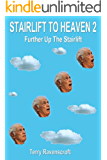 Stairlift to Heaven - Further up the Stairlift: Still Growing Old Disgracefully
