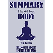 Summary: The 4 Hour Body by Tim Ferriss: An Uncommon Guide to Rapid Fat Loss, Incredible Sex and Becoming Superhuman   Key Ideas in 1 Hour or Less