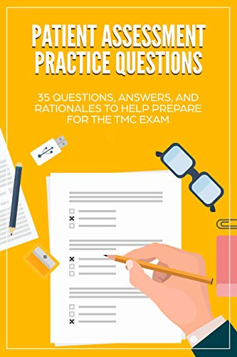 (Patient Assessment Practice Questions: 35 Questions, Answers, and Rationales to Help Prepare for the TMC Exam (TMC Exam, Respiratory Study Guide, Respiratory ... RRT Practice Questions, RRT Exam))
