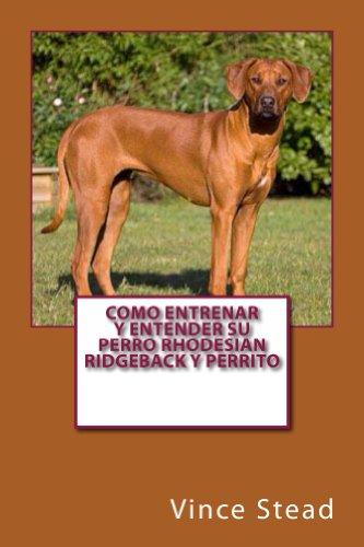 Como entrenar y entender su perro Rhodesian Ridgeback y perrito (Spanish Edition) by [