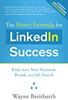 The Power Formula for LinkedIn Success (Fourth Edition - Completely Revised): Kick-start Your Business, Brand, and Job...