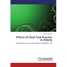Effects of Dual Task Practice in Elderly: The practice of concurrent Cognitive and Motor Task
