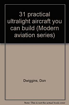 31 practical ultralight aircraft you can build (Modern aviation series)