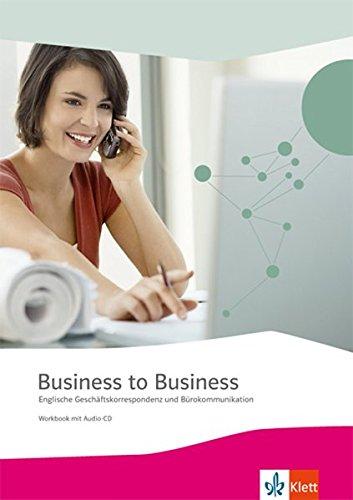 Business To Business. Englische Geschäftskorrespondenz Und Bürokommunikation  Workbook Mit Audio CD