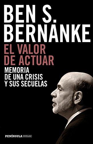 Descargar Libro El Valor De Actuar: Memoria De Una Crisis Y Sus Secuelas Ben S. Bernanke
