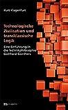 Technologische Zivilisation und transklassische Logik: Eine Einführung in die Technikphilosophie Gotthard Günthers