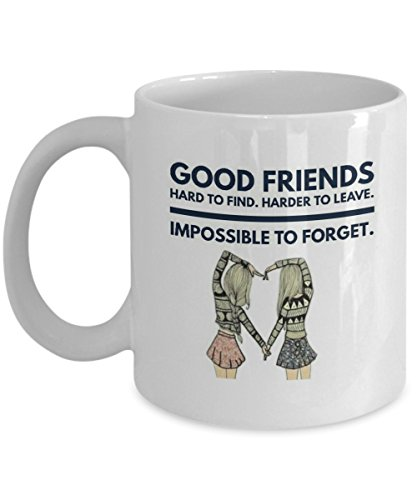 Good Friends Hard To Find. Harder To Leave. Impossible To Forget Coffee Mug Tea Cup Cool Gift to honor friendship Friend Mugs Cups every day for men women kids (White, 11oz)