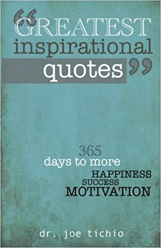 Greatest Inspirational Quotes 365 Days To More Happiness Success And Motivation 1st Edition