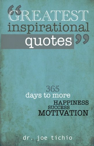 Greatest Inspirational Quotes: 365 days to more Happiness, Success, and Motivation cover