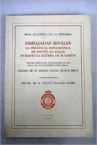 Embajadas rivales. La presencia diplomática de España en Italia durante la Guerra de Sucesión. Discursos.: Amazon.es: Ochoa Brun, Miguel Angel: Libros