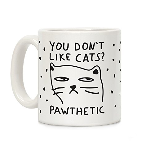 LookHUMAN You Don't Like Cats? That's Pawthetic White 11 Ounce Ceramic Coffee Mug for $<!--$11.99-->