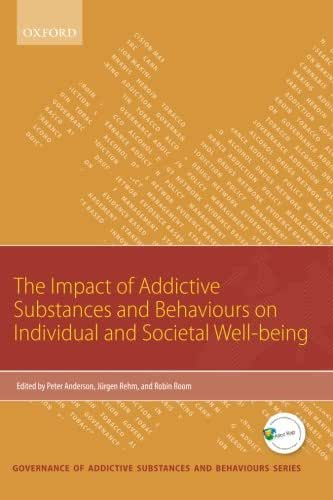 The Impact of Addictive Substances and Behaviours on Individual and Societal Well-being (Governance of Addictive Substances and Behaviours)