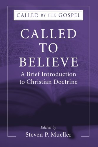 Called to Believe: A Brief Introduction to Christian Doctrine (Called by the Gospel: Introductions to Christian History -