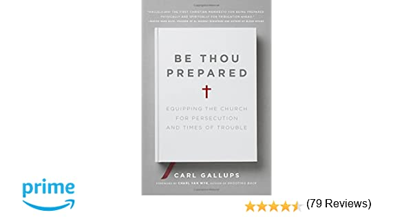 Be thou prepared equipping the church for persecution and times be thou prepared equipping the church for persecution and times of trouble carl gallups charl van wyk 9781935071310 amazon books fandeluxe Images