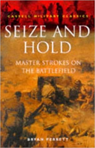 Book Cassell Military Classics: Seize And Hold: Master Strokes On The Battlefield by Bryan Perrett (1999-12-31)