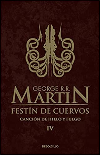 Festín de cuervos (Canción de hielo y fuego 4): George R. R. Martin ...