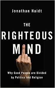 Righteous Mind: Why Good People Are Divided by Politics