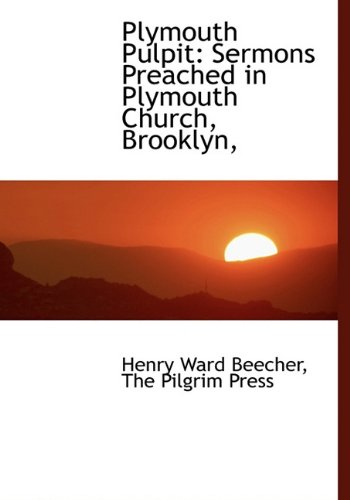 Plymouth Pulpit: Sermons Preached in Plymouth Church, Brooklyn, ebook