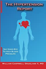 The Hypertension Report. Say Good Bye to High Blood Pressure. Paperback