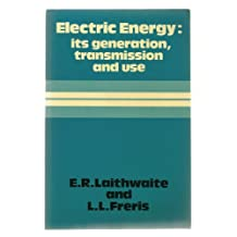 Electric Energy: Its Generation, Transmission and Use