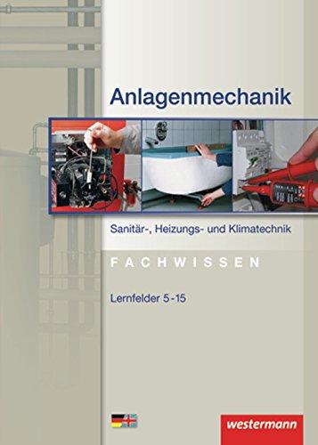 Anlagenmechanik Sanitär-, Heizungs- und Klimatechnik Fachwissen: Lernfelder 5-15: Schülerband, 1. Auflage, 2009