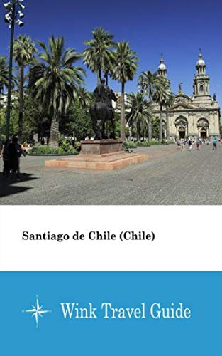 - Santiago de Chile (Chile) - Wink Travel Guide