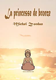 La Princesse de Bronze par Michel Zordan