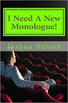 Book I Need A New Monologue!: Original Monologues For Your Audition
